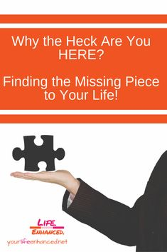 Life Purpose: Why the Heck Are You Here? Finding the missing piece to your life! The Heck, Positive Living, Missing Piece, Life Purpose, Creative Writing, Your Life, Personal Development, Did You Know, Life Lessons