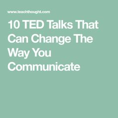 10 TED Talks That Can Change The Way You Communicate