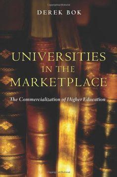 Universities in the Marketplace: The Commercialization of Higher Education by Derek Bok http://www.amazon.com/dp/0691120129/ref=cm_sw_r_pi_dp_CSM-ub03Y7JGC