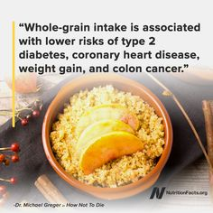 Whole grains, such as quinoa, buckwheat, oatmeal, and millet, are part of Dr. Greger's Daily Dozen.