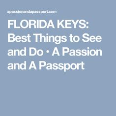 FLORIDA KEYS: Best Things to See and Do • A Passion and A Passport