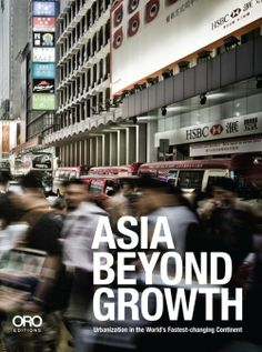 Asia Beyond Growth: Urbanization in the World's Fastest-Changing Continent AECOM @ORO editions   #Urbanization #Asia #UrbanDesign #Architecture