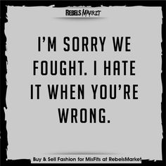 Rebels Market: I'm sorry we fought. I hate when you're wrong.