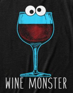 Ha!!! Love it!!! Love a little Wine and Love the Cookie Monster!! ;)