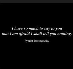 """I have so much to say to you ..."" -Fyodor Dostoyevsky"