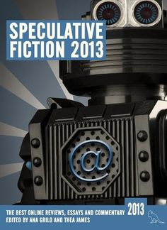 Speculative Fiction 2013: The Year's Best Online Reviews, Essays and Commentary (Speculative Fiction) with contributions by N.K. Jemisin