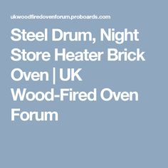 Steel Drum, Night Store Heater Brick Oven | UK Wood-Fired Oven Forum