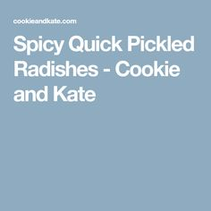 Spicy Quick Pickled Radishes - Cookie and Kate