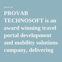 PROVAB TECHNOSOFT is an award winning travel portal development and mobility solutions company, delivering B2B / B2C travel software, travel CRM, accounting software, car rental software and mobility solutions to global travel & hospitality companies.  #travel #portal #development #company #uae
