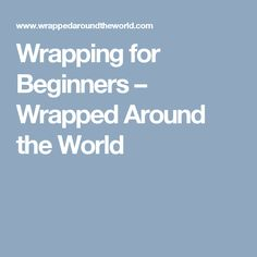 Wrapping for Beginners – Wrapped Around the World