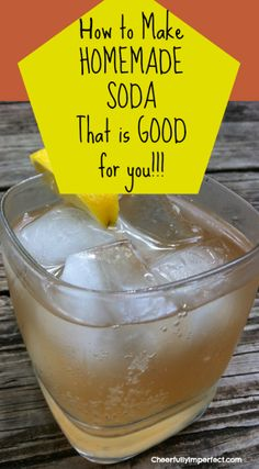 How to make Homemade Soda - that is good for you! Full of pro-biotics and delicious! www.cheerfullyimp...
