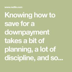 Knowing how to save for a downpayment takes a bit of planning, a lot of discipline, and sometimes more time than you realize. Start now! Mortgage Payment Calculator, House Information, Steps To Success, Buying Your First Home, Home Buying Process, Cell Phone Plans, Saving For Retirement, Home Ownership, Starting Your Own Business