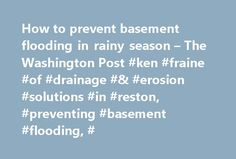 How to prevent basement flooding in rainy season – The Washington Post #ken #fraine #of #drainage #& #erosion #solutions #in #reston, #preventing #basement #flooding, # http://georgia.nef2.com/how-to-prevent-basement-flooding-in-rainy-season-the-washington-post-ken-fraine-of-drainage-erosion-solutions-in-reston-preventing-basement-flooding/  # How to prevent basement flooding in rainy season By Ken Fraine By Ken Fraine May 13, 2013 The Real Estate section finds experts to answer readers'…