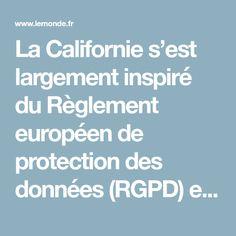 La Californie s'est largement inspiré du Règlement européen de protection des données (RGPD) entré en vigueur en mai. Mai, Digital, California