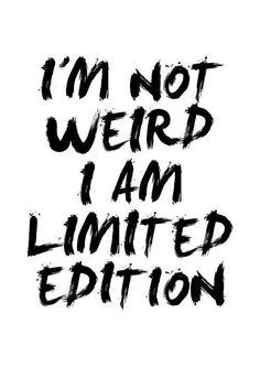 I'm Not Weird I Am Limited Edition quote poster by mottosprint quotes about moving on Cute Quotes, Great Quotes, Quotes To Live By, Funny Quotes, Hilarious Sayings, Funny Memes, Weird Quotes, Be Awesome Quotes, Cute Sayings