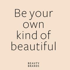 Stay true to yourself, beauty lover. #BeautyBrands #beauty #quote