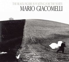 The Black Is Waiting for the White: Mario Giacomelli Photographs