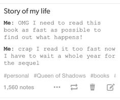 Every time. Unless it's the last book in the series. Then I'm sad because I'll never know what happens to the characters for the rest of their lives. (Or the best characters die!!!)