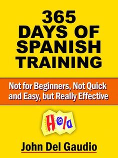 365 Days of Spanish Training: For Use with How to Become Fluent in Spanish (Not for Beginners, Not Quick and Easy, but Really Effective) by John Del Gaudio, http://www.amazon.com/dp/B00J762J02/ref=cm_sw_r_pi_dp_v8.4ub07RFJQ5