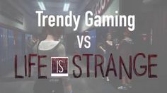 TrendyGaming : le test de Life Is Strange !