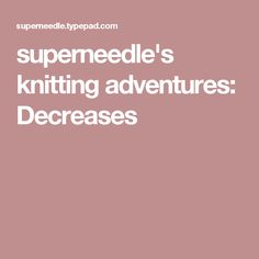 superneedle's knitting adventures: Decreases