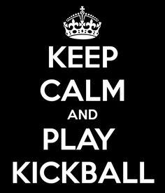 KEEP CALM AND PLAY  KICKBALL