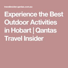 Spending time outdoors in Hobart? We've rounded up the best activities, from climbing Mount Wellington to visiting the iconic Salamanca Market. Salamanca Market, Tasmania, Outdoor Activities, Good Things, Travel, Viajes, Trips, Tourism, Traveling