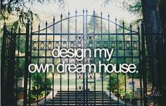 I've always imagined what my dream house would look like, I hope one day I can actually live in it