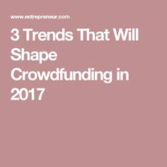 3 Trends That Will Shape Crowdfunding in 2017