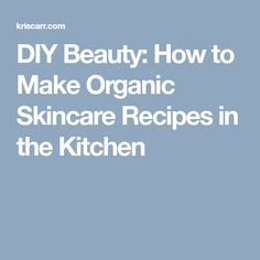 DIY Beauty: How to Make Organic Skincare Recipes in the Kitchen