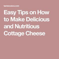 Easy Tips on How to Make Delicious and Nutritious Cottage Cheese