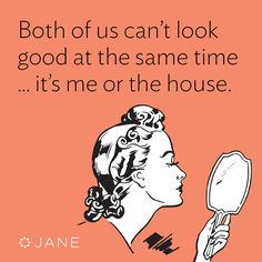 Both of us can't look good at the same time... it's me or the house | Jane.com lazy girl spring cleaning tips.