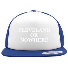 Cleveland Or Nowhere Foam Trucker Hat