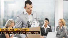 Cambiare lavoro? 6 segnali da considerare