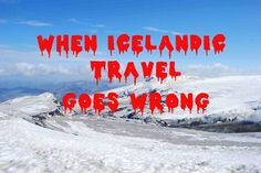 The Worst Mistakes Tourists Make in Iceland.