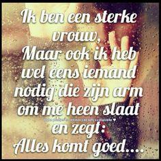 'Ik ben een sterke vrouw, maar ook ik heb weleens iemand nodig die zijn arm om me heen slaat en zegt: Alles komt goed!'
