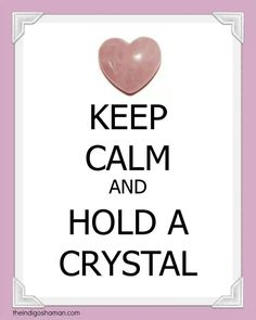 Keep calm and hold a Crystal