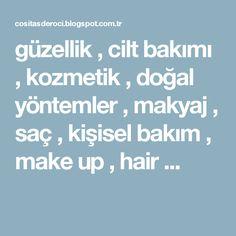 güzellik , cilt bakımı , kozmetik , doğal yöntemler , makyaj , saç , kişisel bakım , make up , hair ...