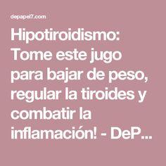 Hipotiroidismo: Tome este jugo para bajar de peso, regular la tiroides y combatir la inflamación! - DePapel7DePapel7