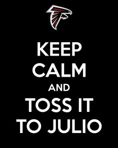 """Keep Calm And Toss It To Julio."" An online campaign poster I created for the Atlanta Falcons playoff run to the Super Bowl."