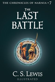 The Chronicles Of Narnia, Book #7: The Last Battle