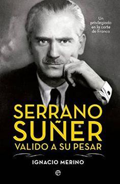 Amazon.com: Serrano Suñer, valido a su pesar (Biografías) (Spanish ...