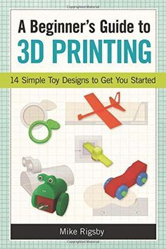 A Beginner's Guide to Printing: 14 Simple Toy Designs to Get You Started (eBook Rental) 3d Printing Diy, 3d Printing Service, 3d Printer Designs, How To Make Money, How To Get, 3d Printing Technology, 3d Laser, 3d Prints, Paperback Books