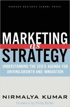 Marketing As Strategy: Understanding the CEOs Agenda for Driving Growth and Innovation