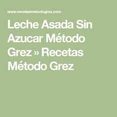 Leche Asada Sin Azucar Método Grez » Recetas Método Grez