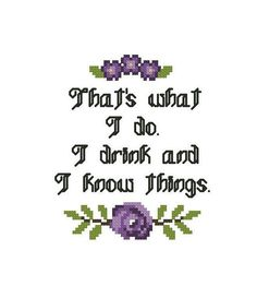 That is what I do! I drink and I know things. Nailed it sassy lady.