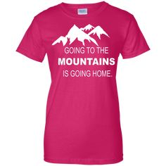 Going to the Mountains Is Going Home Women's Pink Cotton T-Shirt, Women's Hiking Shirts - Activewear. Great T-Shirts for women who love the mountains. Going to the Mountains Is Going Home Women's T-Shirt Adventure Clothing, Adventure Outfit, Womens Hiking Shirts, Great T Shirts, T Shirts For Women, Home T Shirts, Hiking Gear, Going Home, Activewear