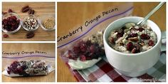 DIY Cranberry Orange Pecan Instant Oatmeal Packets (for hot or refrigerator oatmeal)... Cranberry Orange Pecan -- To the basic oatmeal mix, add 2 T. dried cranberries, 1 tsp. dried orange peel bits, 1 T. chopped pecans.