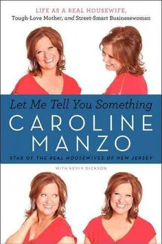 Let Me Tell You Something: Life as a Real Housewife Tough-Love Mother and Street-Smart Businesswoman by Caroline Manzo - HarperCollins… Caroline Manzo, Gerald Durrell, The Young Victoria, Baker And Taylor, Frequent Flyer Program, Word Of Faith, Tough Love, Street Smart, Every Day Book