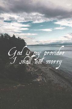 God is my provider, I shall not worry. Amen